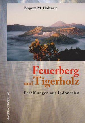 Feuerberg und Tigerholz – Erzählungen aus Indonesien