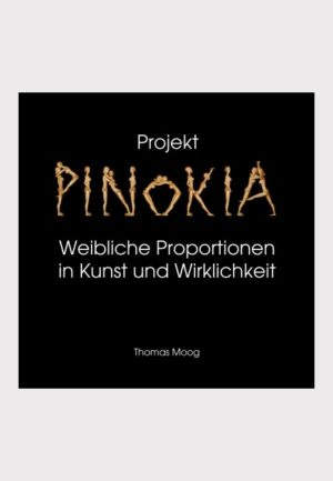 Pinokia – Weibliche Proportionen in Kunst und Wirklichkeit