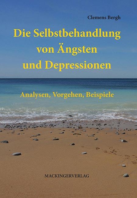 Die Selbstbehandlung von Ängsten und Depression. Analysen, Vorgehen, Beispiele - Buch von Clemens Bergh erschienen im Mackingerverlag