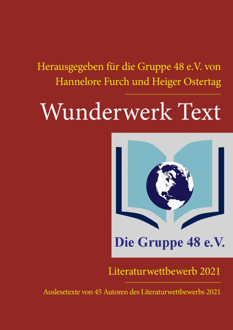 Wunderwerk Text. Auslesetexte von 45 Autoren des Literaturwettbewerbes 2021